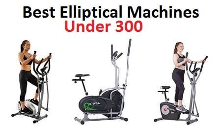 Top 10 Best Elliptical Machines Under 300 in 2018
