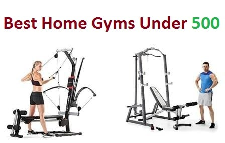 Top 10 Best Home Gyms Under 500 in 2018