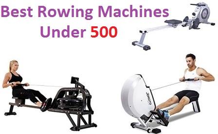 Top 10 Best Rowing Machines Under 500 in 2018