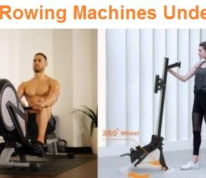 Top 15 Best Rowing Machines Under 300 in 2020 – Complete Guide